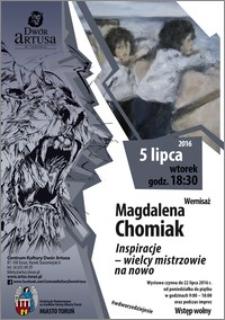 Magdalena Chomiak : Inspiracje – wielcy mistrzowie na nowo : wernisaż 5 lipca 2016