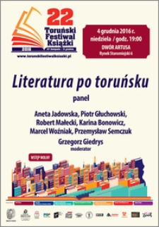 22 Toruński Festiwal Książki 27 listopada-5 grudnia 2016 : Literatura po touńsku : panel : 4 grudnia 2016