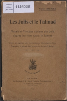 Les Juifs et le Talmud : morale et principes sociaux des Juifs d'après leur livre saint : le Talmud (avec un aperçu des circonstances historiques dans lesquelles le peuple Juif renonça à la loi de Moïse)
