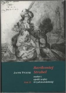 Bartłomiej Strobel : malarz epoki wojny trzydziestoletniej. T. 2