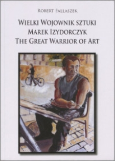 Wielki wojownik sztuki Marek Izydorczyk = the great warrior of art