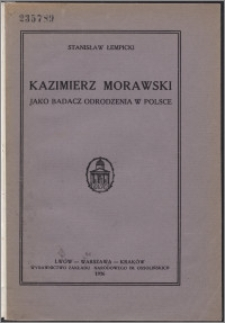 Kazimierz Morawski jako badacz Odrodzenia w Polsce : odczyt na uroczystej akademji żałobnej ku czci śp. Kaz. Morawskiego w dniu 20 lutego 1926 r w sali Kopernika w Uniwersytecie Lwowskim