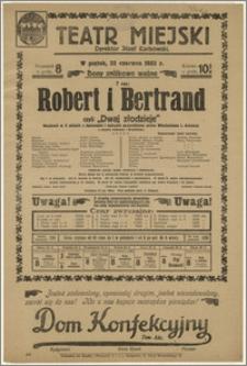 [Afisz:] Robert i Bertrand czyli Dwaj złodzieje. Wodewil w 3 aktach z śpiewami i tańcami przerobiony przez Władysława L. Anczyca