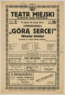 [Afisz:] Górą Serce (Wesele Arletty). Komedja w 3 aktach Feliksa Gandery
