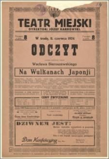 [Afisz:] Na Wulkanach Japonji. Odczyt znanego podróżnika i literata Wacława Sieroszewskiego