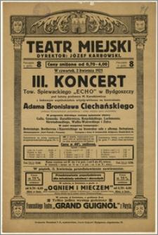 [Afisz:] III. Koncert Tow. Śpiewackiego Echo w Bydgoszczy
