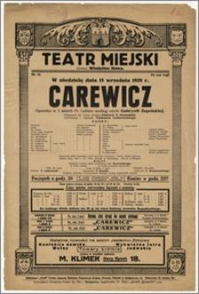 [Afisz:] Carewicz. Operetka w 3 aktach Fr. Lehára według sztuki Gabryeli Zapolskiej