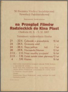 [Afisz filmowy. Incipit] 50 Rocznica Wielkiej Rewolucji Październikowej zapraszamy społeczeństwo na przegląd filmów radzieckich do Kina Piast Chełmża 21.X. - 5. XI.1967. Terminarz wyświetlania filmów