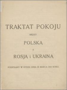 Traktat Pokoju między Polską a Rosją i Ukrainą podpisany w Rydze dnia 18 marca 1921 roku
