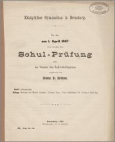 Königliches Gymnasium in Bromberg. Zu der am 1. April 1887 stattfindenden Schul-Prüfungen