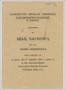 [Zaproszenie. Incipit] Uniwersytet Mikołaja Kopernika, Towarzystwo Naukowe w Toruniu zapraszają na Sesję Naukową ku czci Adama Mickiewicza ... 27 kwietnia 1956 r