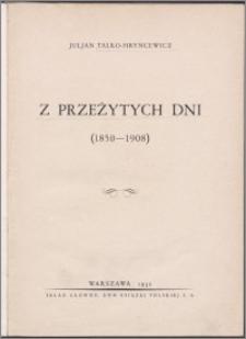 Z przeżytych dni : (1850-1908)
