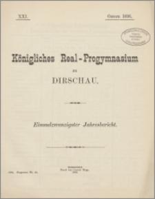Königliches Real-Progymnasium zu Dirschau. Einundzwanzigster Jahresbericht