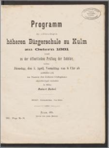 Programm der vollberechtigten höheren Bürgerschule zu Kulm zu Ostern 1881