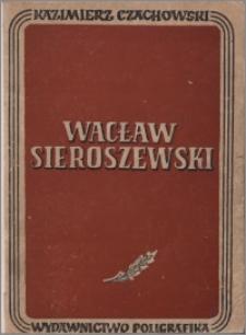 Wacław Sieroszewski : życie i twórczość
