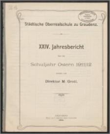Städtische Oberrealschule zu Graudenz. XXIV. Jahresbericht über das Schuljahr Ostern 1911/12