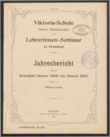Viktoria=Schule Höhere Mädchenschule und Lehrerinnen=Seminar zu Graudenz. Jahresbericht über das Schuljahr Ostern 1906 bis Ostern 1907