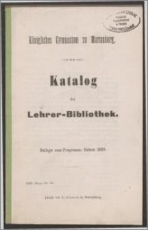 Königliches Gymnasium zu Marienburg. Katalog der Lehrer-Bibliothek