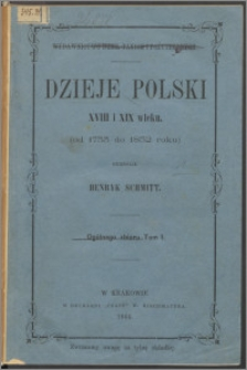 Dzieje Polski XVIII i XIX wieku osnowane przeważnie na niewydanych dotąd źródłach. T. 1