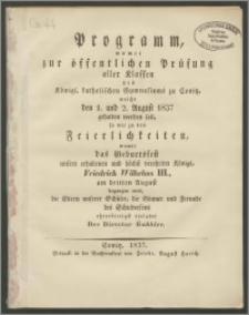 Programm, womit zur öffentlichen Prüfung aller Klassen des Königl. katholischen Gymnasium zu Conitz, welche den 1. und 2. August 1837
