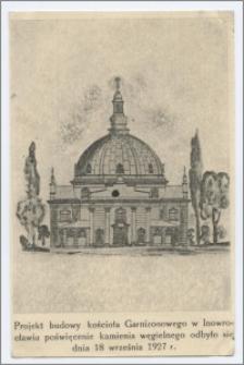 Projekt budowy kościoła Garnizonowego w Inowrocławiu poświęcenie kamienia węgielnego obyło się dnia 18 września 1927 r