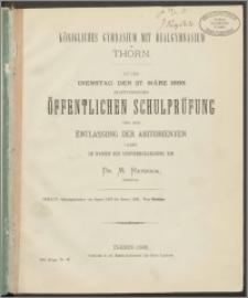 Königliches Gymnasium mit Realgymnasium zu Thorn. Zu der Dienstag den 27. März 1888 stattfindenden öffentlichen Schulprüfung und der Entlassung der Abiturienten