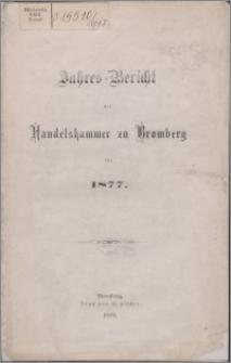 Jahresbericht der Handelskammer zu Bromberg für 1877
