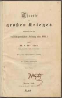 Theorie des großen Krieges angewendet auf den russisch-polnischen Feldzug von 1831 : mit sechs lithographirten Tafeln : in zwei Theilen. T. 1