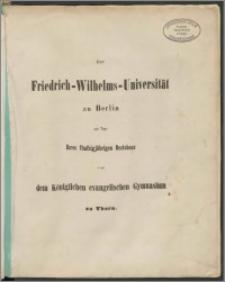 Der Friedrich - Wilhelms - Universität zu Berlin am Tage Ihres fünfzigjährigen Bestehens vom Königliches evangelisches Gymnasium zu Thorn. Zur Erinnerung an Johann Wilhelm Süvern