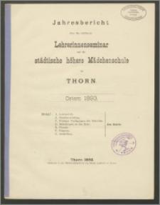 Jahresbericht über das städtiche Lehrerinnenseminar, und die städtiche höhere Mädchenschule zu Thorn. Ostern 1893