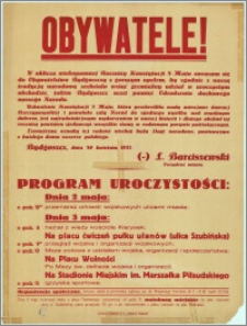 Obywatele! : [Inc.:] W obliczu wiekopomnej Rocznicy Konstytucji 3 Maja zwracam się do Obywatelstwa Bydgoszczy z gorącym apelem [...], [Program]. Bydgoszcz, dnia 30 kwietnia 1937 r.