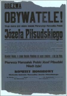 Odezwa Obywatele! [Inc.:] 19-go marca jest dniem imienin Pierwszego Marszałka Polski Józefa Piłsudskiego […] Niech żyje!