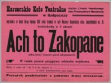 [Afisz] : [Inc.:] Ach to Zakopane - krotochwilę w 3 aktach wystawia w dniu 16-go lutego 1927 roku (środa) w sali Resursy Kupieckiej ulica Jagiellońska nr. 25