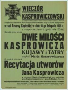 [Afisz] : Wieczór Kasprowiczowski urządzony staraniem Koła Przyjaciół Harcerstwa przy Hufcach bydgoskich sali Resursy Kupieckiej w dniu 18-go listopada 1935 r. z rozpoczęciem o godzinie 20-tej. [...]