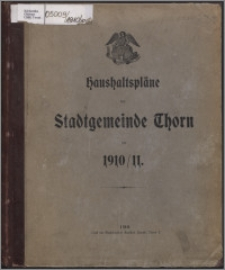 Haushaltspläne der Stadtgemeinde Thorn für 1910-1911