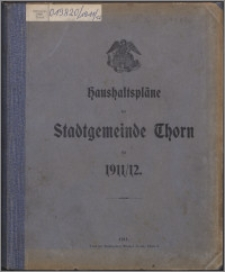 Haushaltspläne der Stadtgemeinde Thorn für 1911-1912