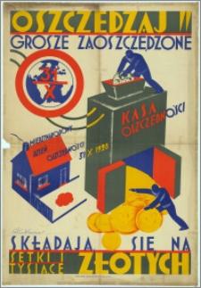 [Plakat] : [Inc.:] Oszczędzaj! Grosze zaoszczędzone składają się na setki i tysiące złotych. Międzynarodowy Dzień Oszczędności 31 X 1928