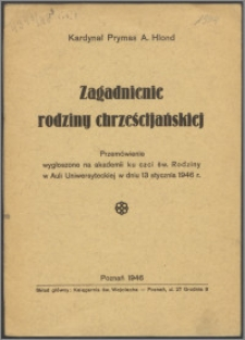 Zagadnienie rodziny chrześcijańskiej : przemówienie wygłoszone na akademii ku czci św. Rodziny w Auli Uniwersyteckiej w dniu 13 stycznia 1946 r.