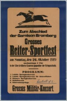 [Afisz] : [Inc.:] Zum Abschied der Garnison Bromberg Grosses Reiter-Sportfest am Sonntag, den 26. Oktober 1919 nachmittags 2 Uhr in der 53er Artillerie-Kaserne (gegenüber der Kriegsschule). [Program] Grosses Militär-Konzert