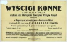 [Afisz] : [Inc.:] Wyścigi konne z Totalizatorem urządzone przez Wielkopolskie Towarzystwo Wyścigów Konnych odbędą się w Bydgoszczy na torze wyścigowym w Kapuściskach Małych w dniach 29 czerwca, 2, 5, 6 […] 26 i 27 lipca 1930 r. [...]