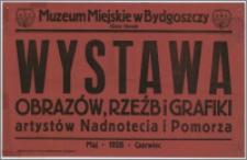 [Afisz] : [Inc.:] Muzeum Miejskie w Bydgoszczy (Stary Rynek) - Wystawa obrazów, rzeźb i grafiki atystów Nadnotecia i Pomorza, maj - 1928 - czerwiec