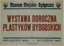 [Afisz] : [Inc.:] Muzeum Miejskie - Bydgoszcz, Wystawa Doroczna Plastyków Bydgoskich, grudzień 1936 - styczeń 1937