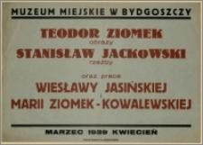 [Afisz] : [Inc.:] Muzeum Miejskie w Bydgoszczy: Teodor Ziomek (obrazy), Stanisław Jackowski (rzeźby) oraz prace Wiesławy Jasińskiej i Marii Ziomek-Kowalewskiej, marzec - 1939 - kwiecień