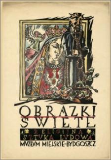 [Afisz] : [Inc.:] Obrazki Święte - Religijna Sztuka Ludowa, Muzeum Miejskie - Bydgoszcz