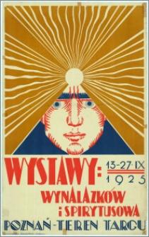 [Plakat] : [Inc.:] Wystawy: wynalazków i spirytusowa (13-27.IX.1925 r.)