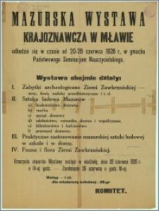[Afisz] : [Inc.:] Mazurska Wystawa Krajoznawcza w Mławie odbędzie się od 20-26 czerwca 1926 r., Sztuka Ludowa Mazurów - zabytki archeologiczne Z. Zawkrzańskiej