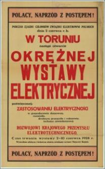 [Afisz] : [Inc.:] Polacy naprzód z postępem! […] w Toruniu nastąpi otwarcie Okrężnej Wystawy Elektrycznej […] Czas trwania wystawy: 2-10 czerwca 1928 r.