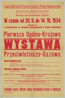 [Afisz] : [Inc.:] W czasie od 20.9. do 14.10.1934 odbędzie się w Katowicach […] - Pierwsza Ogólno-Krajowa Wystawa Przeciwlotniczo-Gazowa