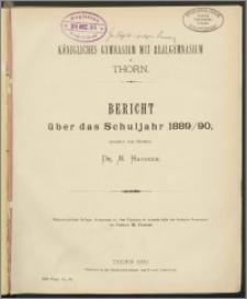 Königliches Gymnasium mit Realgymnasium zu Thorn. Bericht über das Schuljahr 1889/1890
