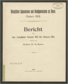 Königliches Gymnasium und Realgymnasium zu Thorn. Bericht über das Schuljahr Ostern 1912 bis Ostern 1913